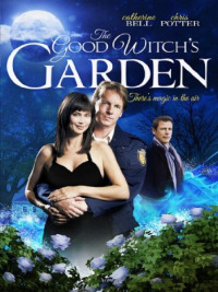 The Good Witch&#39s Garden (2009)